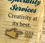 Specialty Services Creativity at its best. CLICK HERE
